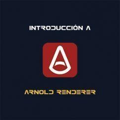 Curso online de Arnold Renderer: Introducción