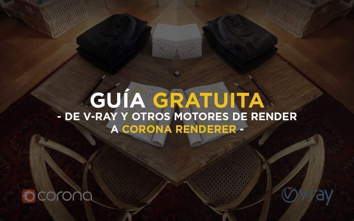 Corona Converter Guía: De V-Ray y Otros Motores de Render a Corona Renderer